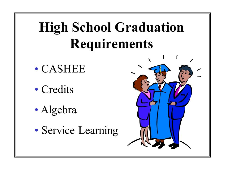 High School Graduation Requirements CASHEE Credits Algebra Service Learning