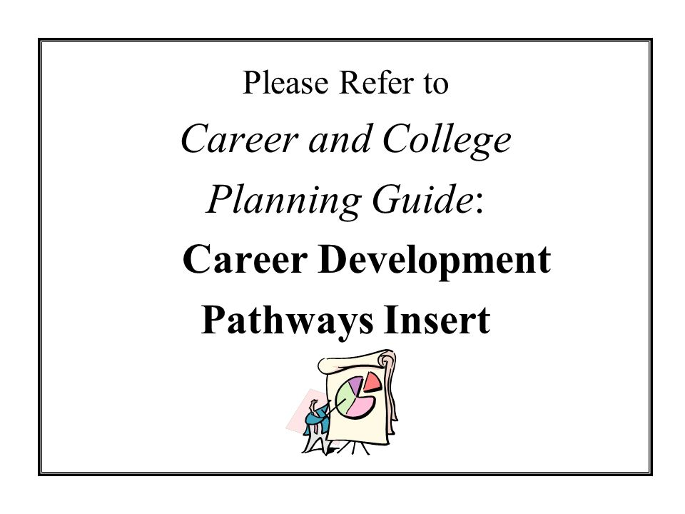 Please Refer to Career and College Planning Guide: Career Development Pathways Insert