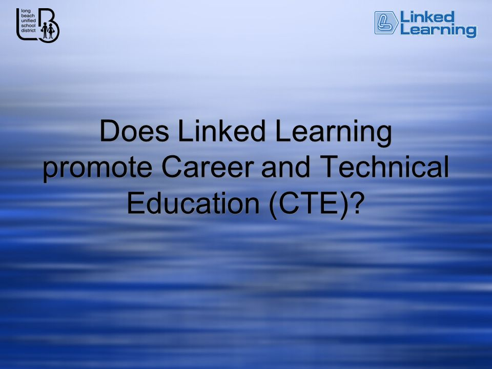 Does Linked Learning promote Career and Technical Education (CTE)
