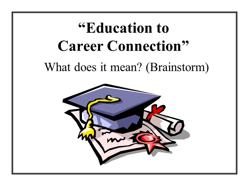 High School Success: 9th Grade Career/College Unit Education to Career Connection Module Three