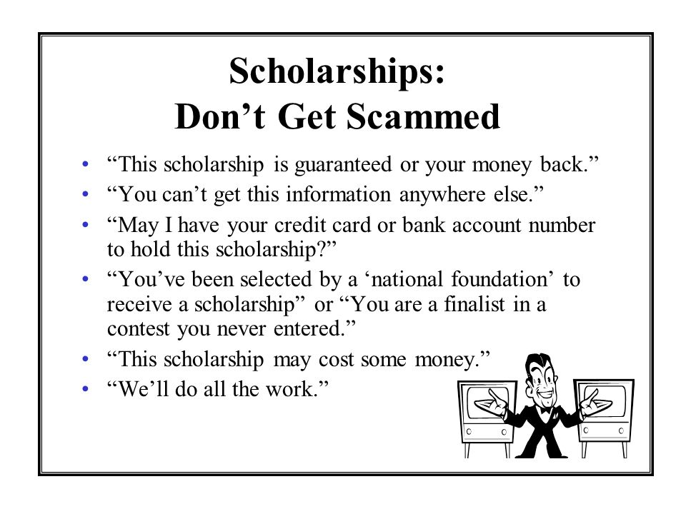 Scholarships Additional sources of financial aid for college Research your options through: –Scholarship coordinator at school –Parents work –Your religious affiliation –Private clubs/organizations –Online (  Be aware of deadlines: Start EARLY!