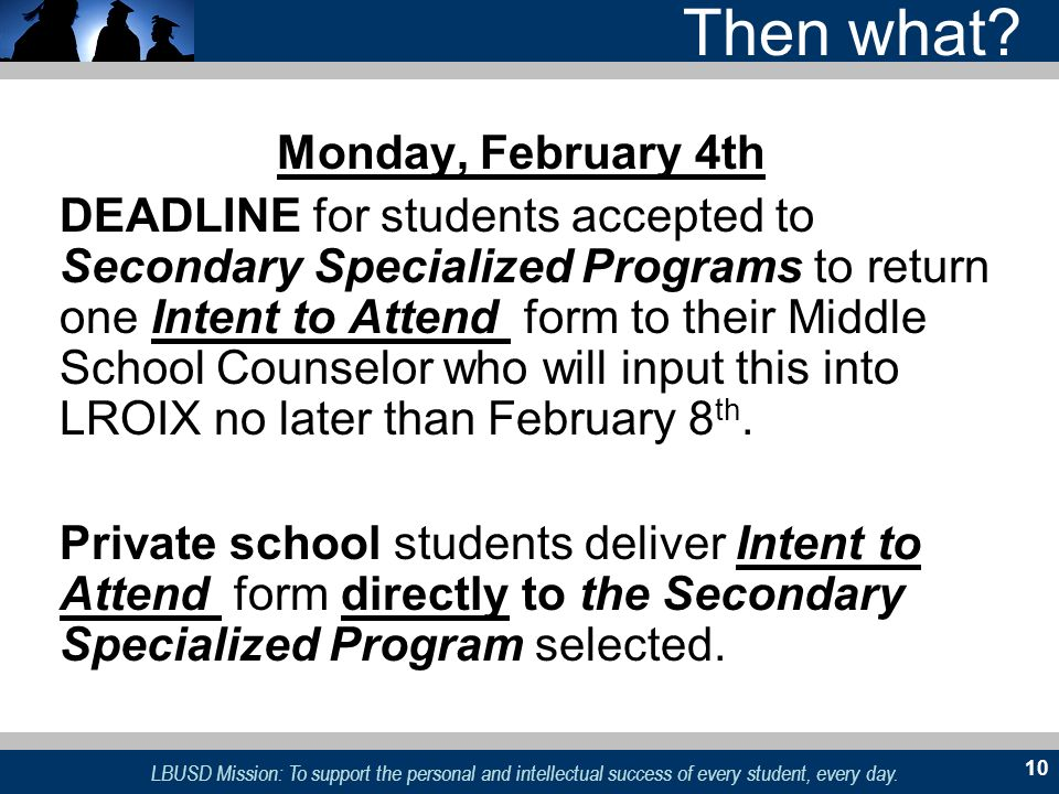 LBUSD Mission: To support the personal and intellectual success of every student, every day. 10 Monday, February 4th DEADLINE for students accepted to