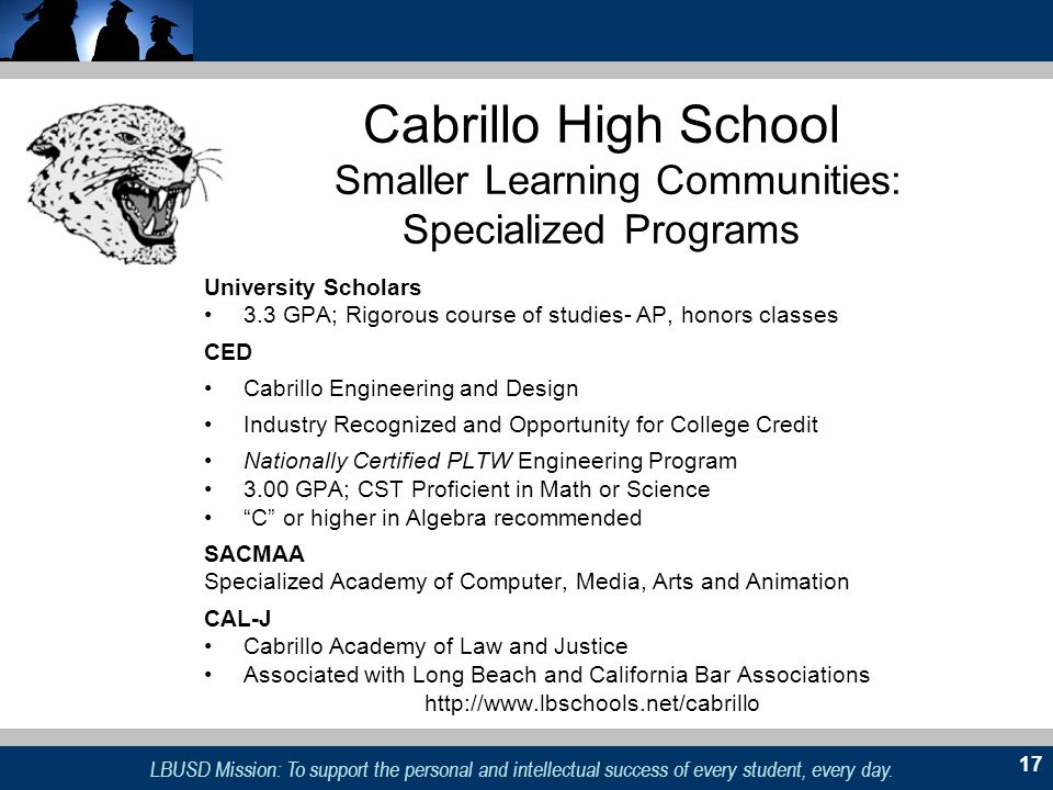 LBUSD Mission: To support the personal and intellectual success of every student, every day. 17 Cabrillo High School Smaller Learning Communities: Spe