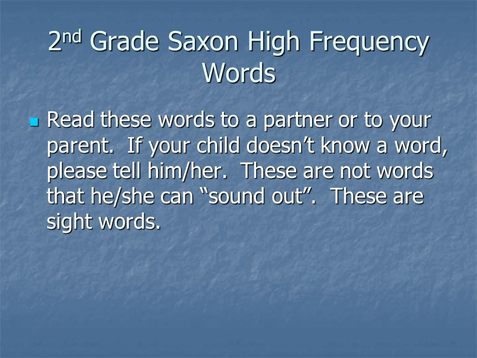 2 nd Grade Saxon High Frequency Words Read these words to a partner or to your parent.
