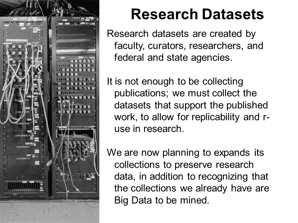 Research Datasets Research datasets are created by faculty, curators, researchers, and federal and state agencies.