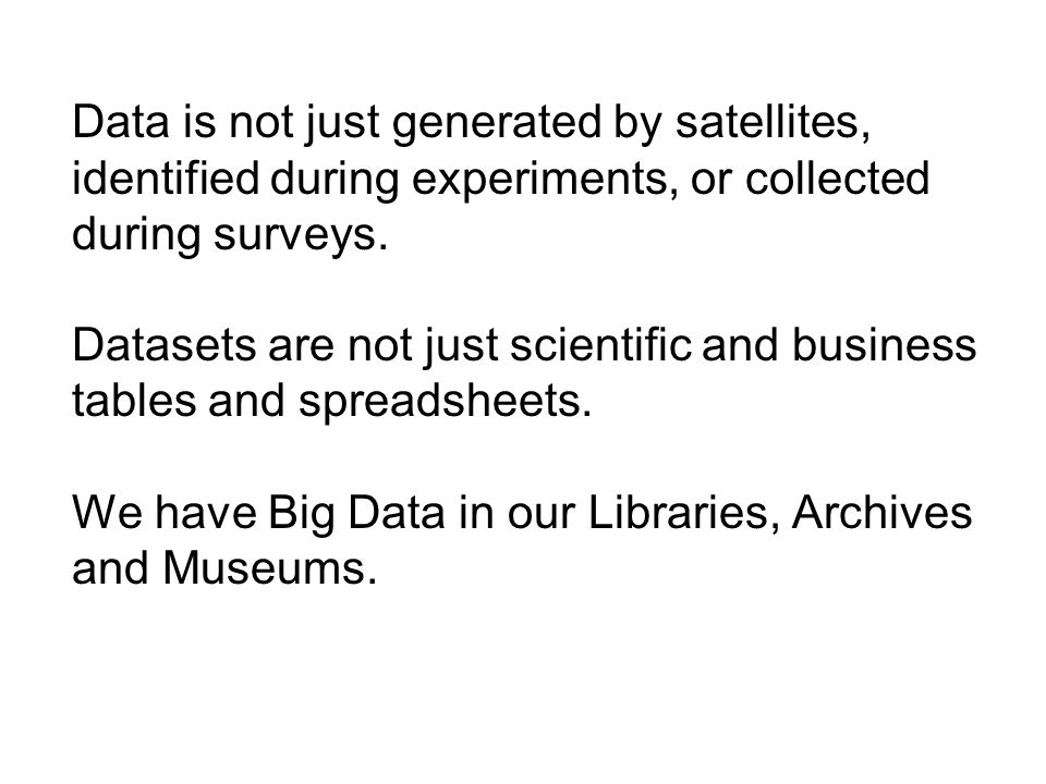 Data is not just generated by satellites, identified during experiments, or collected during surveys.