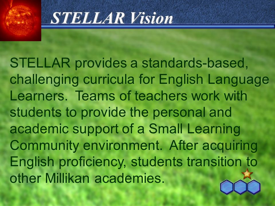 STELLAR provides a standards-based, challenging curricula for English Language Learners. Teams of teachers work with students to provide the personal