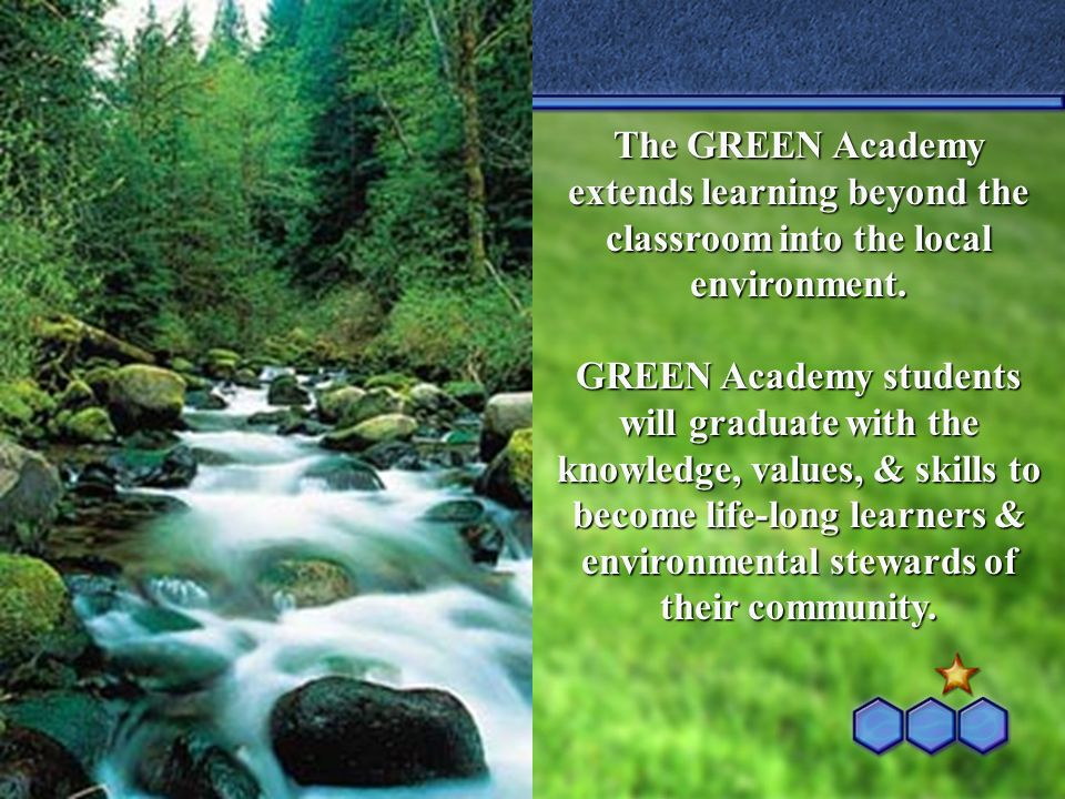 The GREEN Academy extends learning beyond the classroom into the local environment. GREEN Academy students will graduate with the knowledge, values, &