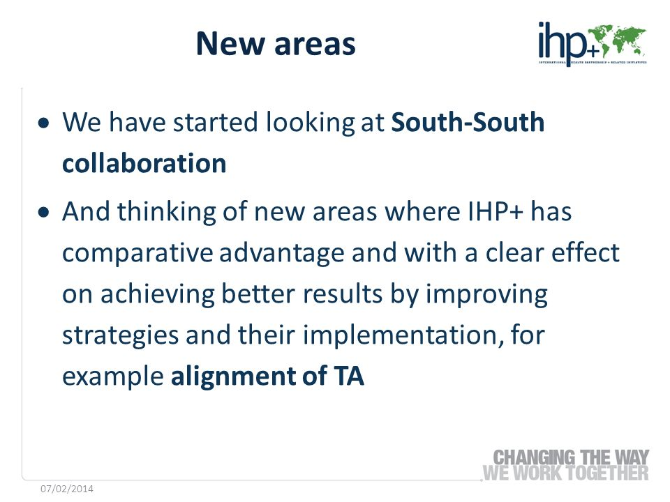 We have started looking at South-South collaboration And thinking of new areas where IHP+ has comparative advantage and with a clear effect on achievi
