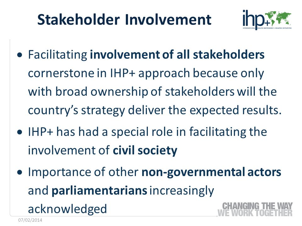 Facilitating involvement of all stakeholders cornerstone in IHP+ approach because only with broad ownership of stakeholders will the countrys strategy