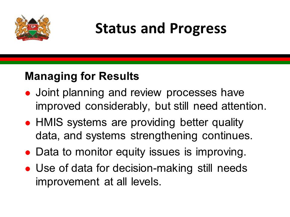 Status and Progress Managing for Results l Joint planning and review processes have improved considerably, but still need attention. l HMIS systems ar