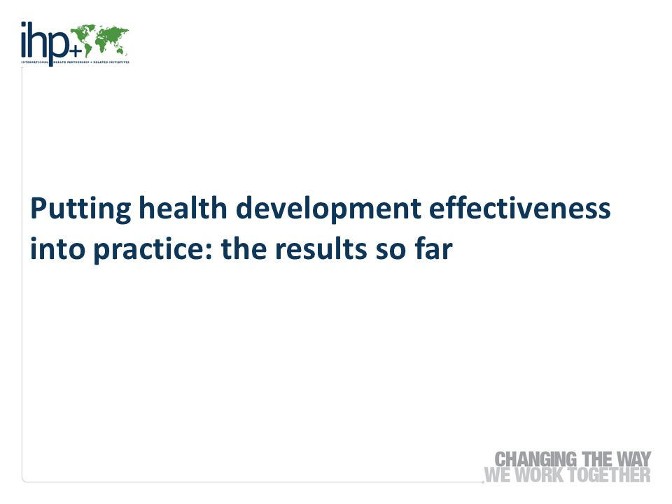Putting health development effectiveness into practice: the results so far