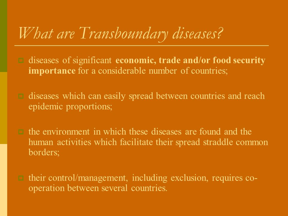 What are Transboundary diseases? diseases of significant economic, trade and/or food security importance for a considerable number of countries; disea