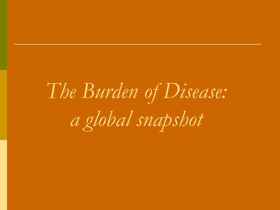 The Burden of Disease: a global snapshot