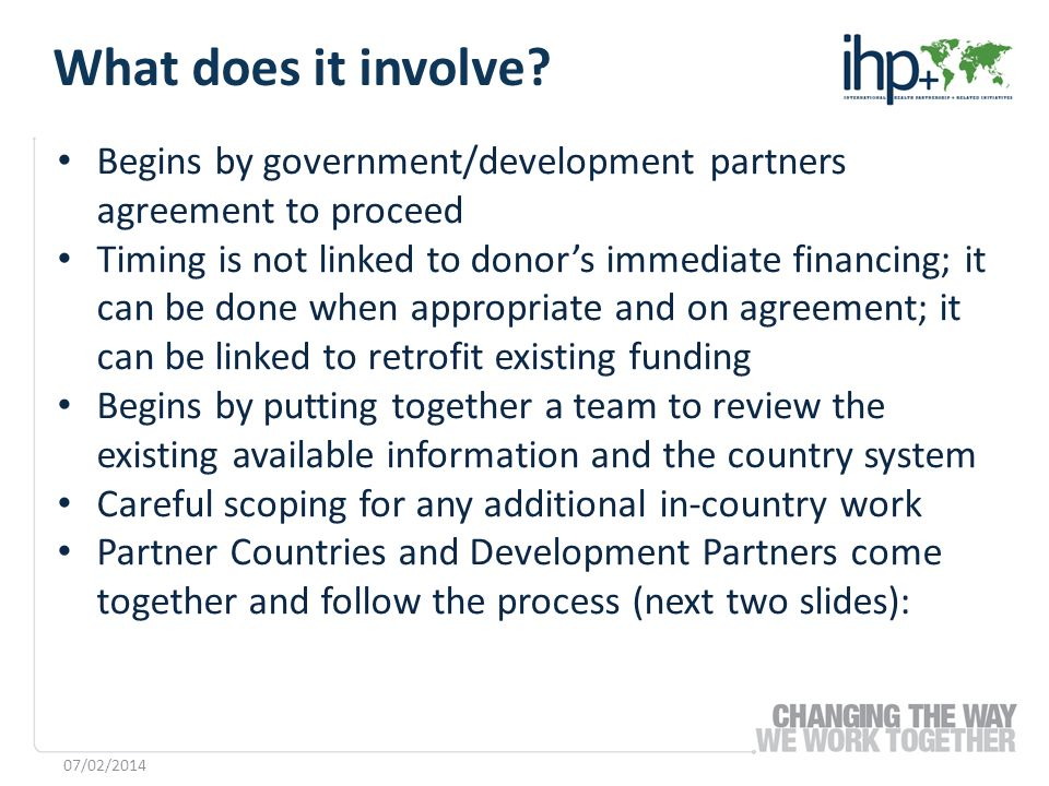 Begins by government/development partners agreement to proceed Timing is not linked to donors immediate financing; it can be done when appropriate and