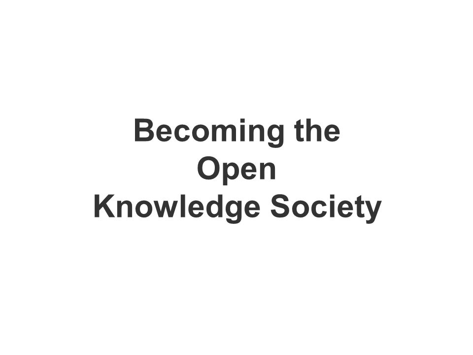 Becoming the Open Knowledge Society