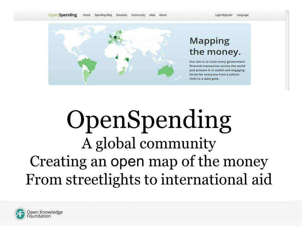 OpenSpending A global community Creating an open map of the money From streetlights to international aid