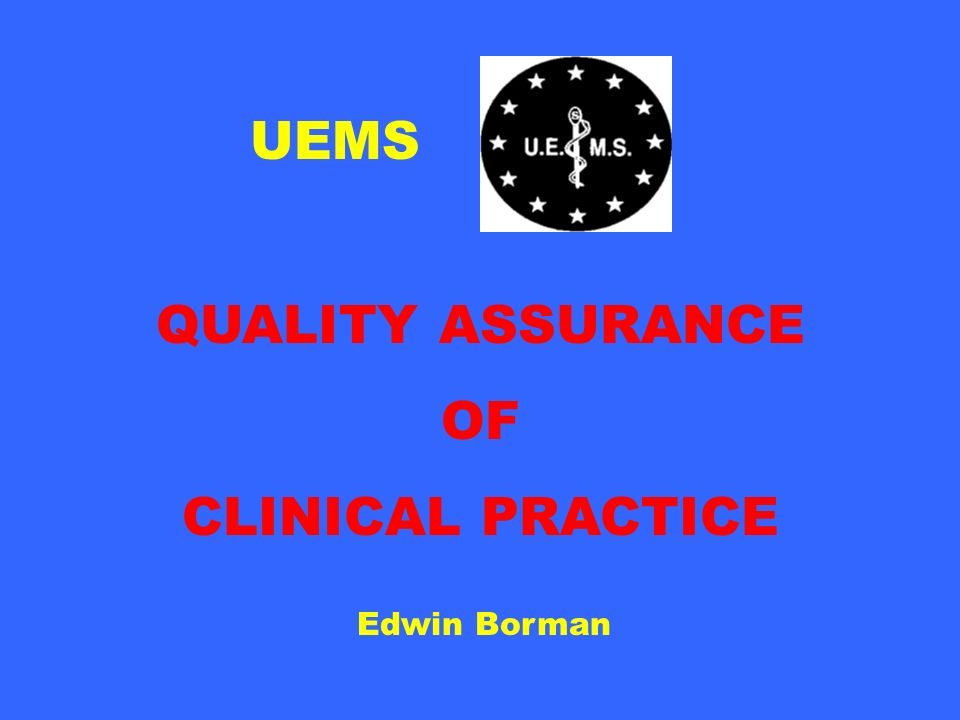 UEMS QUALITY ASSURANCE OF CLINICAL PRACTICE Edwin Borman