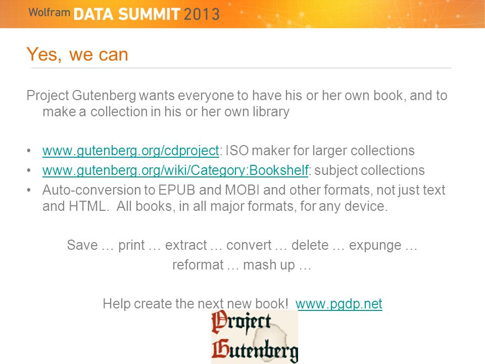 Yes, we can Project Gutenberg wants everyone to have his or her own book, and to make a collection in his or her own library   ISO maker for larger collectionswww.gutenberg.org/cdproject   subject collectionswww.gutenberg.org/wiki/Category:Bookshelf Auto-conversion to EPUB and MOBI and other formats, not just text and HTML.