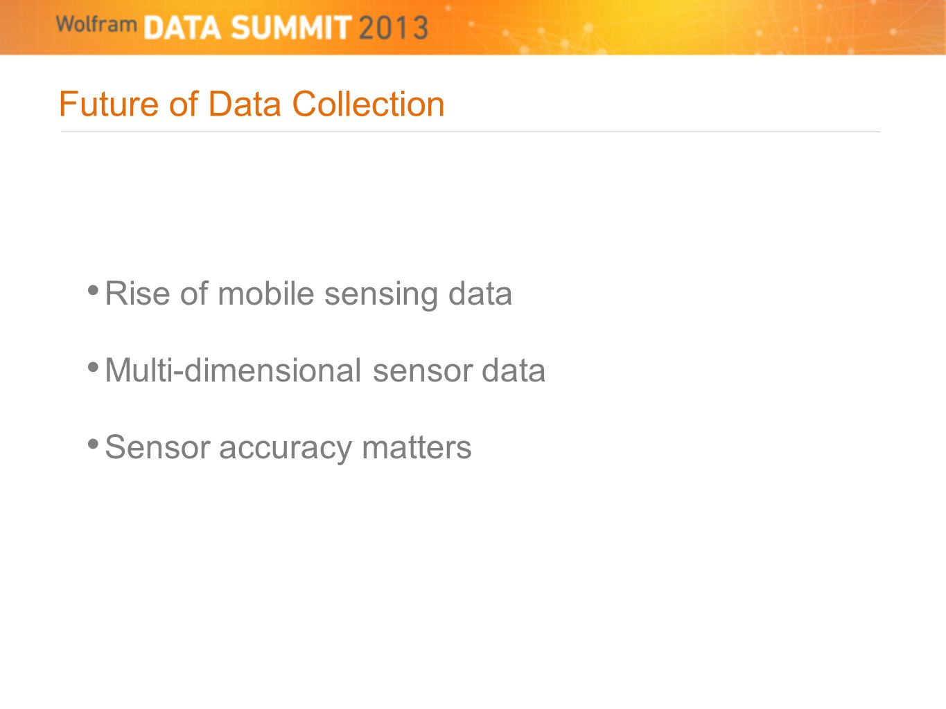 Future of Data Collection Rise of mobile sensing data Multi-dimensional sensor data Sensor accuracy matters