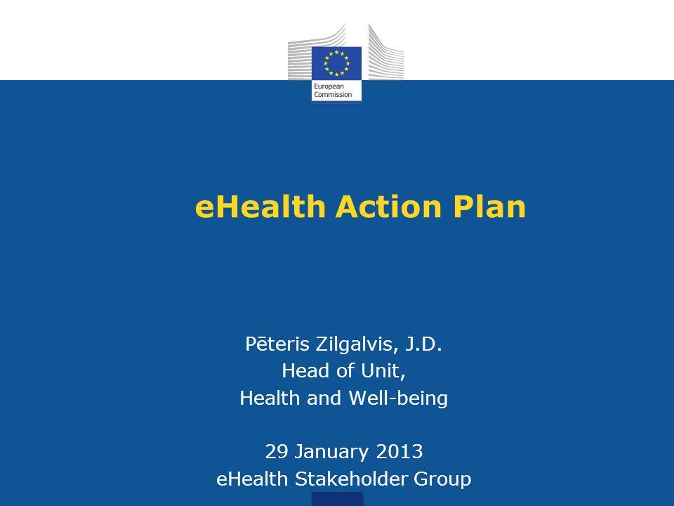 eHealth Action Plan Pēteris Zilgalvis, J.D.
