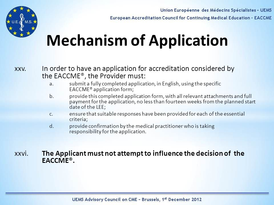 Mechanism of Application xxv. In order to have an application for accreditation considered by the EACCME®, the Provider must: a. submit a fully comple