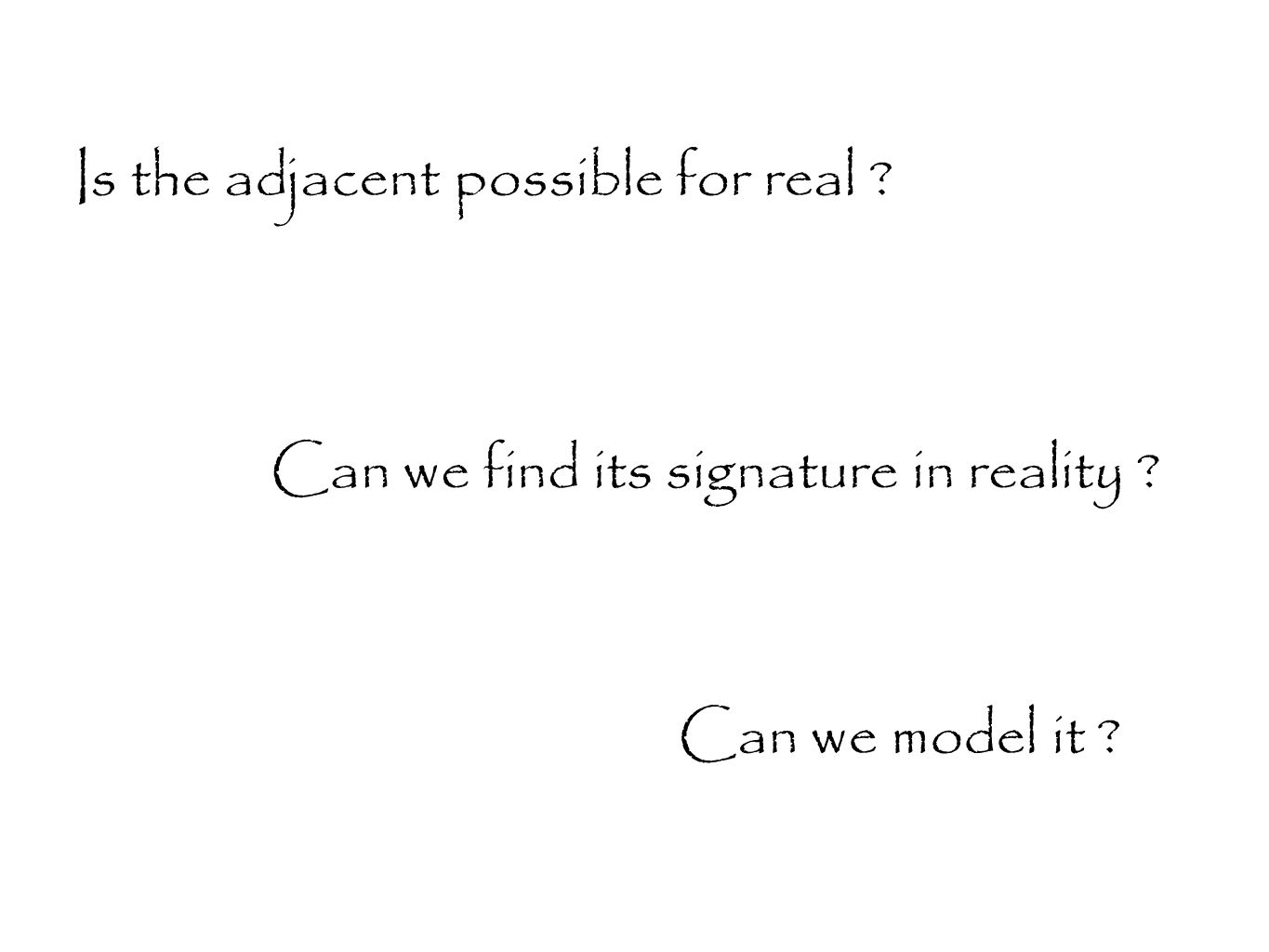 Can we model it Is the adjacent possible for real Can we find its signature in reality