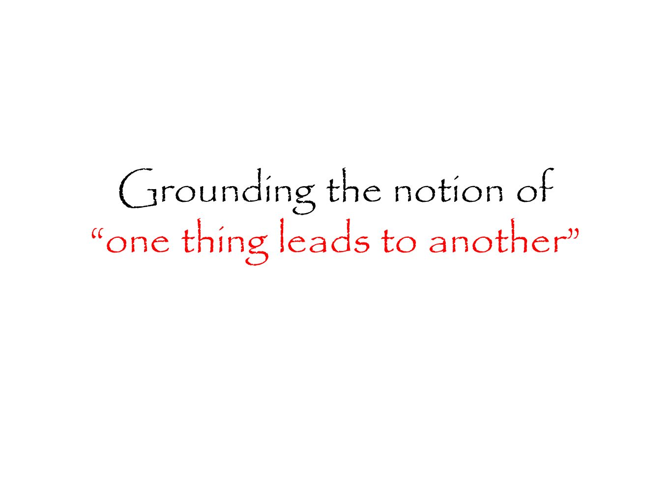 Grounding the notion of one thing leads to another