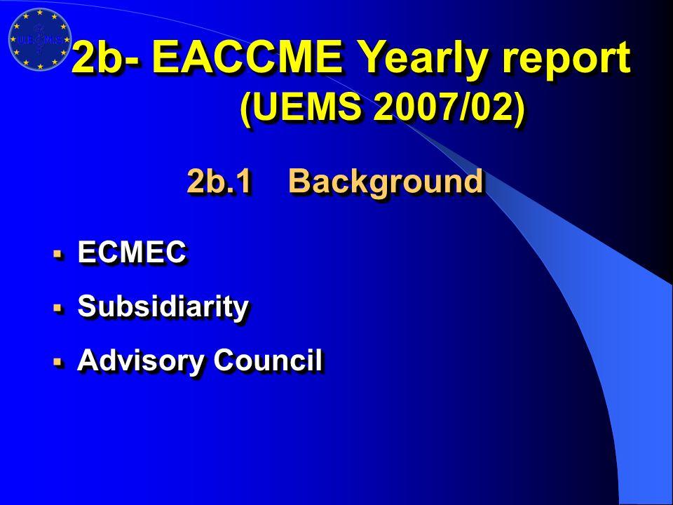 2b- EACCME Yearly report (UEMS 2007/02) ECMEC ECMEC Subsidiarity Subsidiarity Advisory Council Advisory Council ECMEC ECMEC Subsidiarity Subsidiarity Advisory Council Advisory Council 2b.1Background