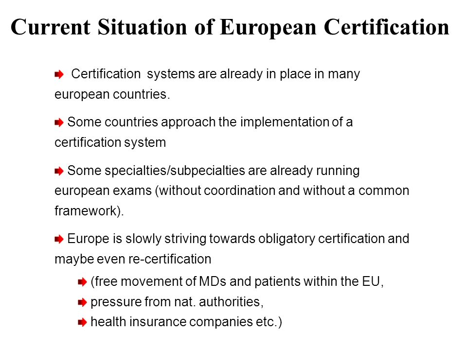 Current Situation of European Certification Certification systems are already in place in many european countries. Some countries approach the impleme