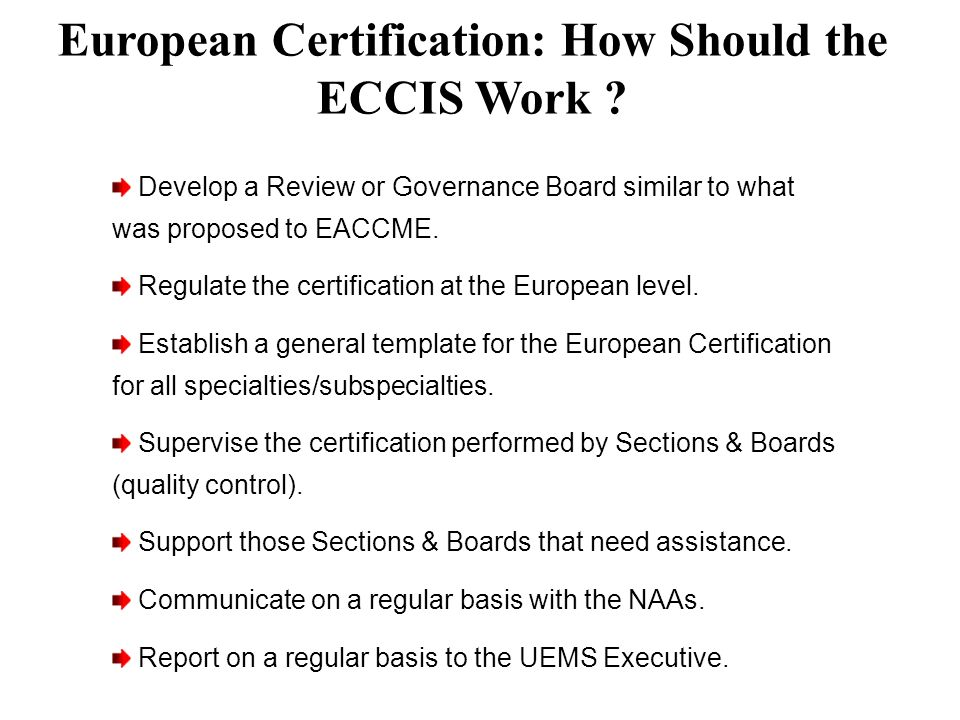 Develop a Review or Governance Board similar to what was proposed to EACCME. Regulate the certification at the European level. Establish a general tem