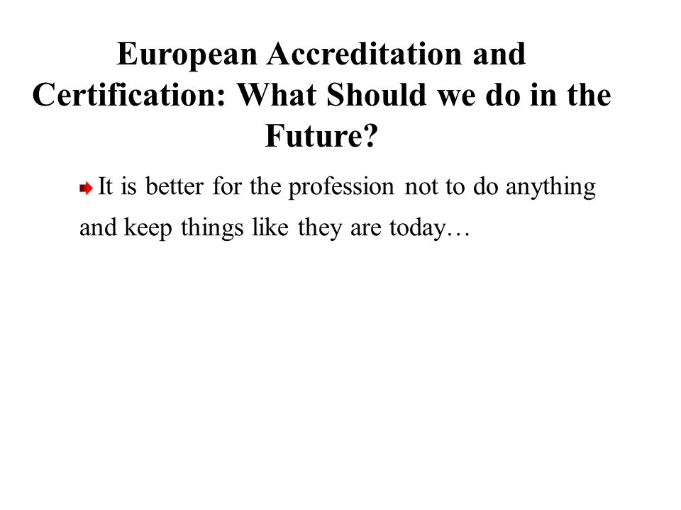 It is better for the profession not to do anything and keep things like they are today… European Accreditation and Certification: What Should we do in