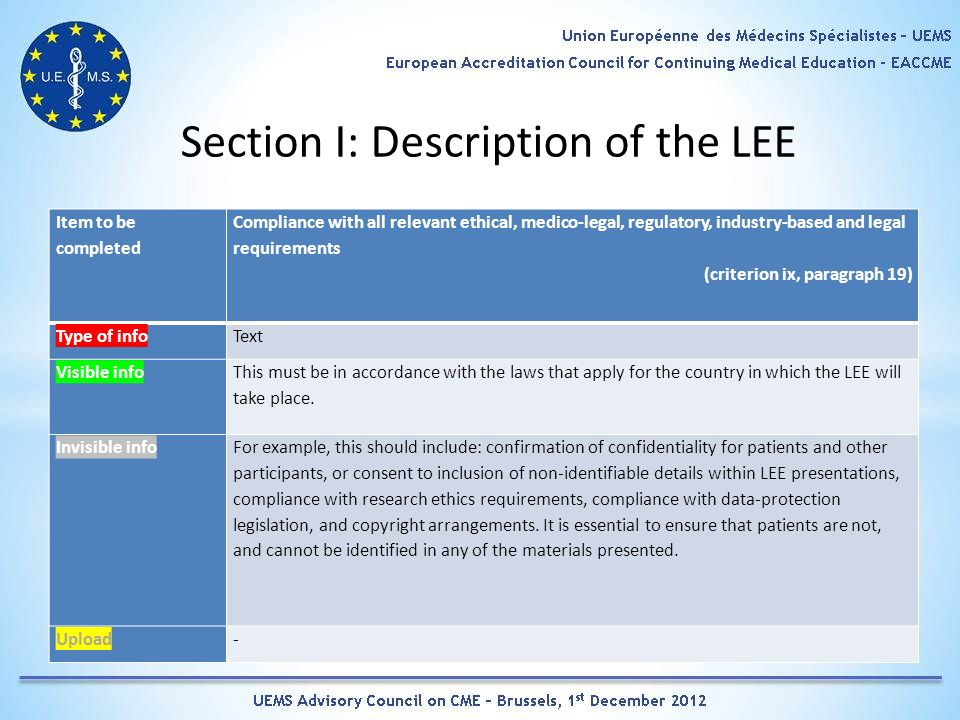 Section I: Description of the LEE Item to be completed Compliance with all relevant ethical, medico-legal, regulatory, industry-based and legal requirements (criterion ix, paragraph 19) Type of infoText Visible info This must be in accordance with the laws that apply for the country in which the LEE will take place.