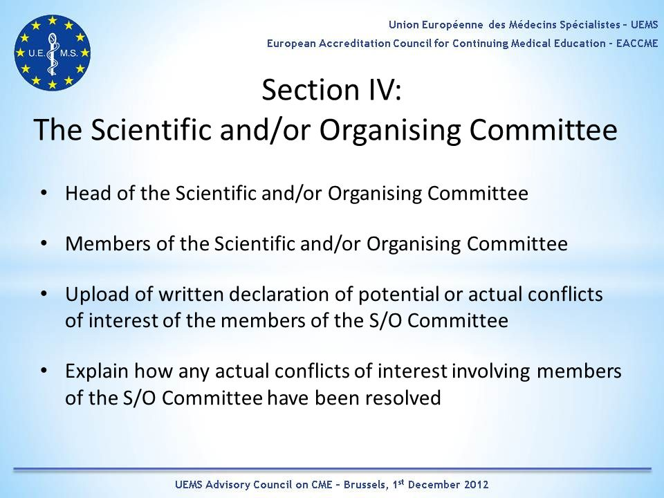 Section IV: The Scientific and/or Organising Committee Head of the Scientific and/or Organising Committee Members of the Scientific and/or Organising Committee Upload of written declaration of potential or actual conflicts of interest of the members of the S/O Committee Explain how any actual conflicts of interest involving members of the S/O Committee have been resolved