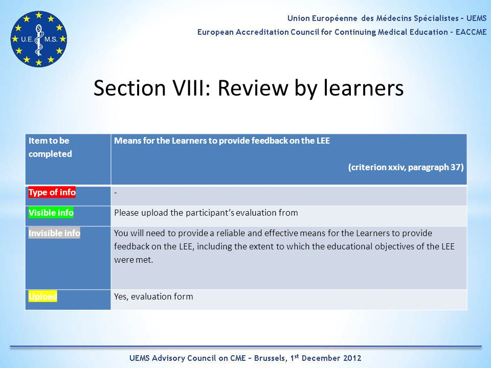 Section VIII: Review by learners Item to be completed Means for the Learners to provide feedback on the LEE (criterion xxiv, paragraph 37) Type of info- Visible infoPlease upload the participants evaluation from Invisible info You will need to provide a reliable and effective means for the Learners to provide feedback on the LEE, including the extent to which the educational objectives of the LEE were met.