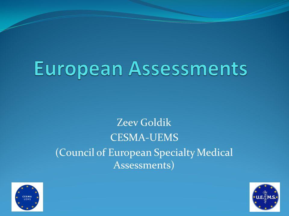 Zeev Goldik CESMA-UEMS (Council of European Specialty Medical Assessments)