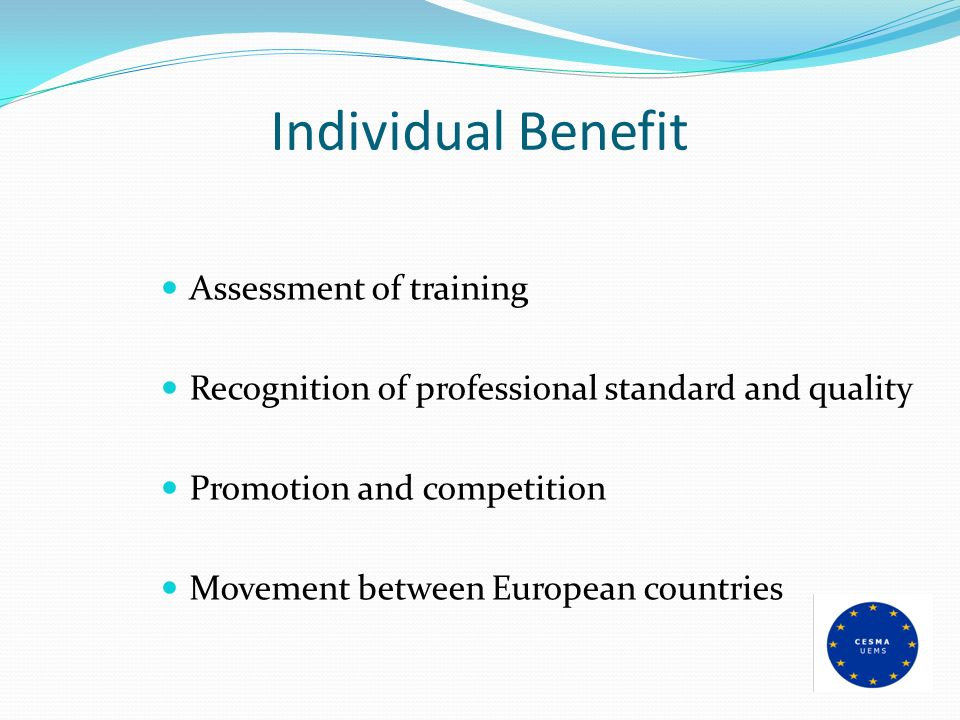 Individual Benefit Assessment of training Recognition of professional standard and quality Promotion and competition Movement between European countri