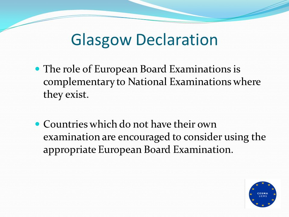 Glasgow Declaration The role of European Board Examinations is complementary to National Examinations where they exist. Countries which do not have th