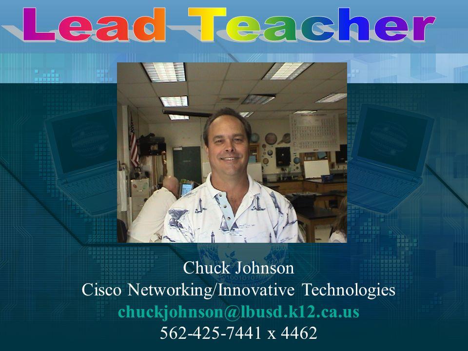 Chuck Johnson Cisco Networking/Innovative Technologies chuckjohnson@lbusd.k12.ca.us 562-425-7441 x 4462