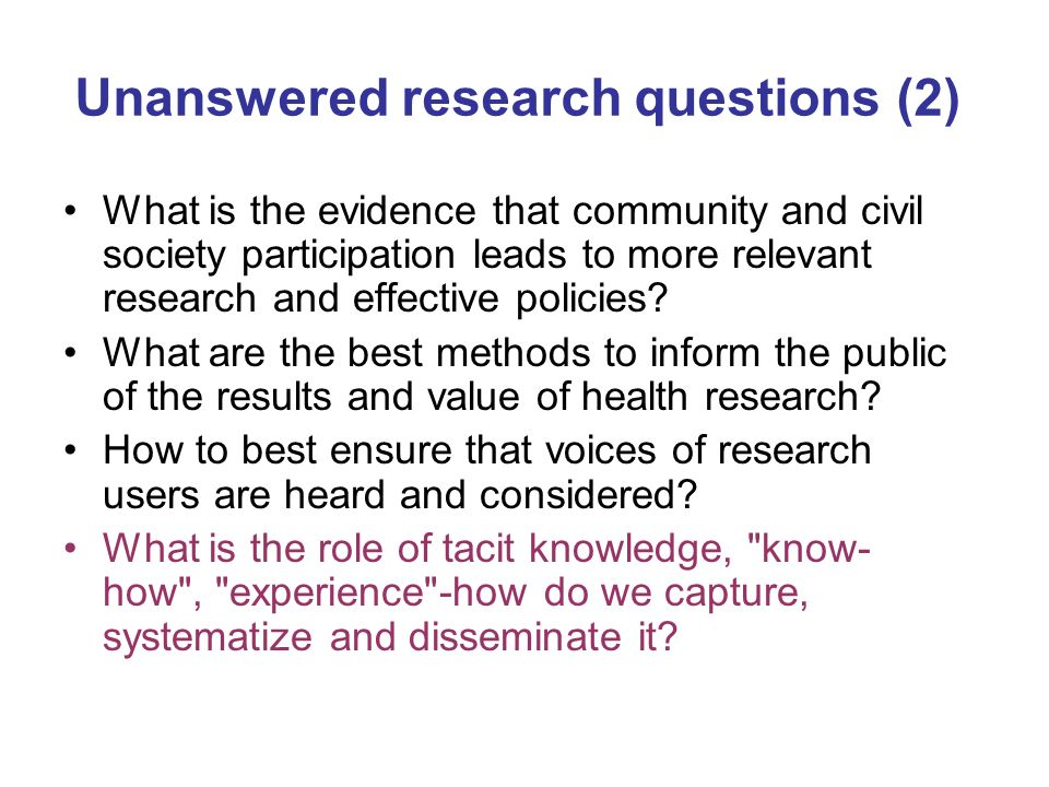 Unanswered research questions (2) What is the evidence that community and civil society participation leads to more relevant research and effective po