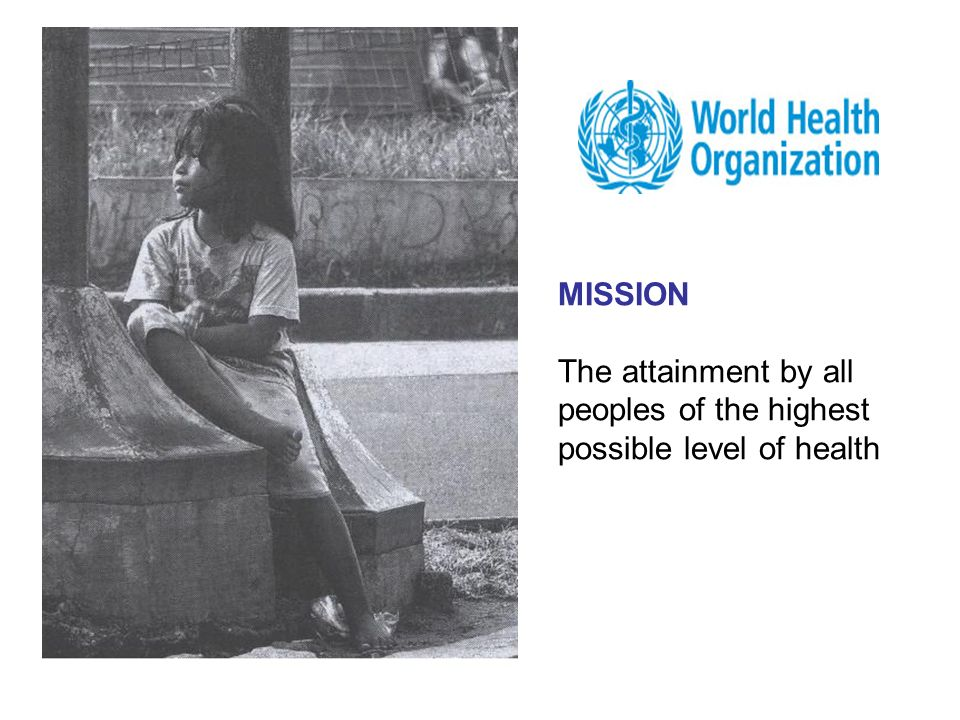 MISSION The attainment by all peoples of the highest possible level of health