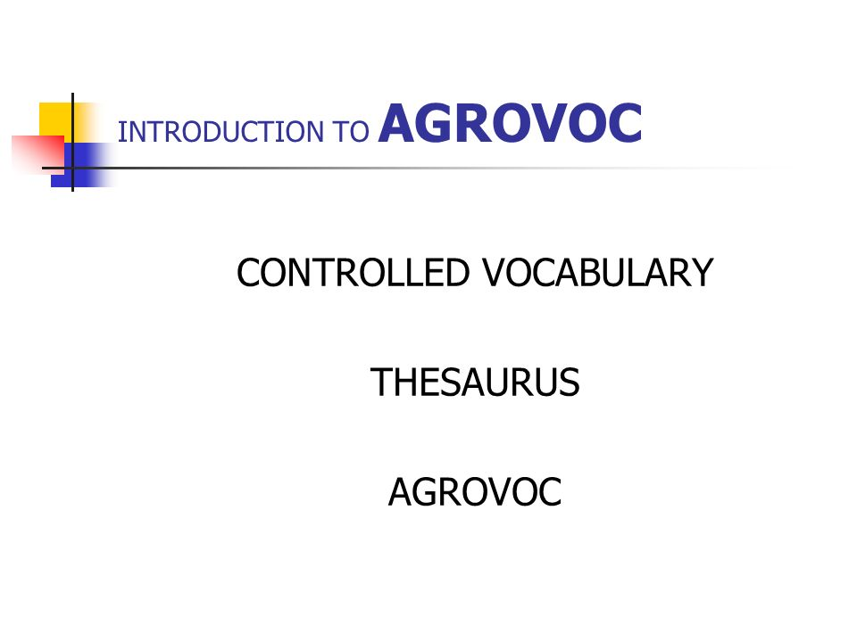 INTRODUCTION TO AGROVOC CONTROLLED VOCABULARY THESAURUS AGROVOC