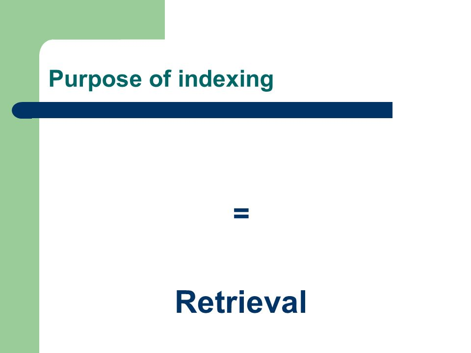 Purpose of indexing = Retrieval