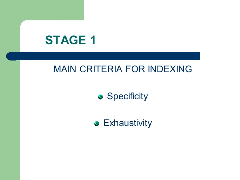 STAGE 1 MAIN CRITERIA FOR INDEXING Specificity Exhaustivity