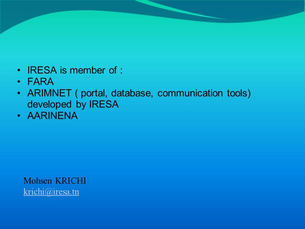 IRESA is member of : FARA ARIMNET ( portal, database, communication tools) developed by IRESA AARINENA Mohsen KRICHI krichi@iresa.tn