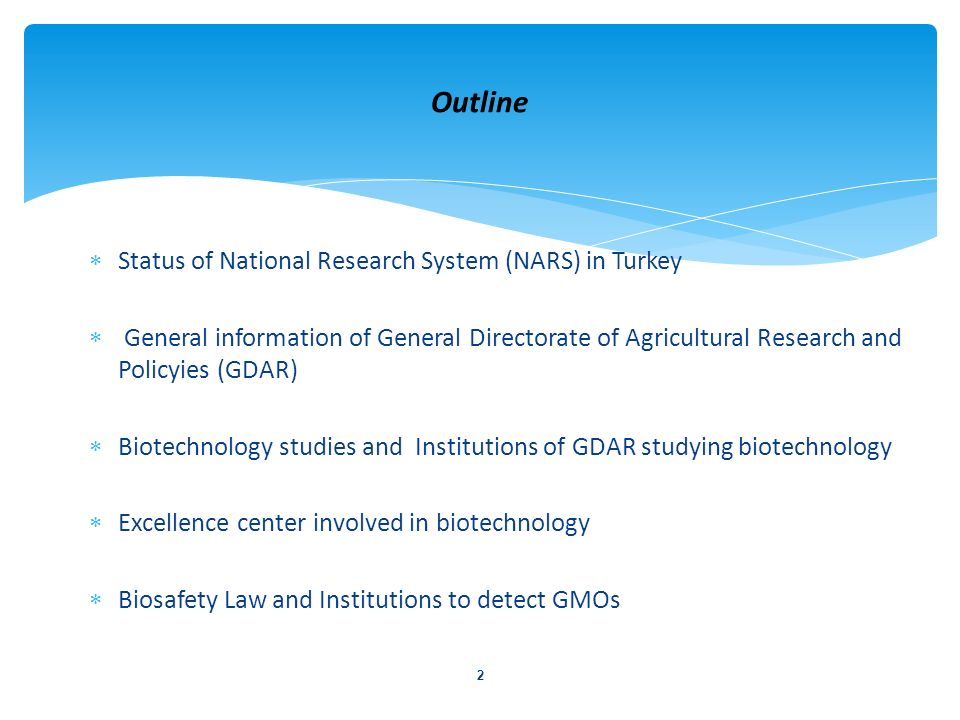Status of National Research System (NARS) in Turkey General information of General Directorate of Agricultural Research and Policyies (GDAR) Biotechno