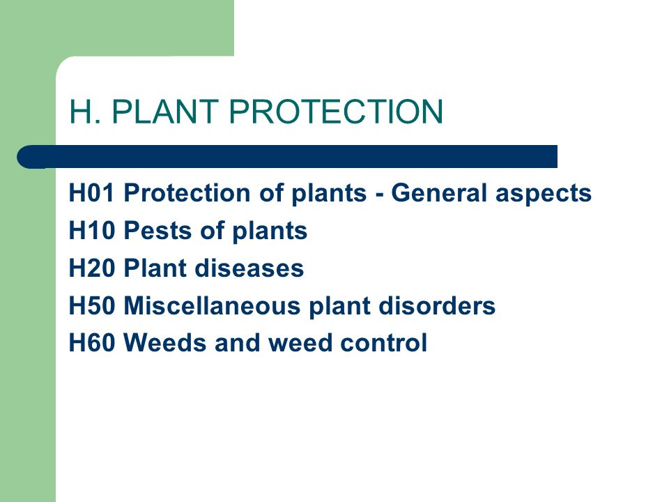 H. PLANT PROTECTION H01 Protection of plants - General aspects H10 Pests of plants H20 Plant diseases H50 Miscellaneous plant disorders H60 Weeds and