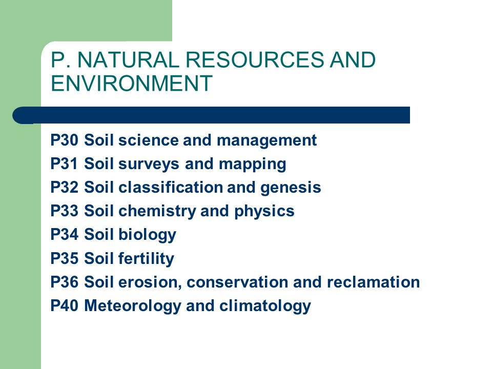 P. NATURAL RESOURCES AND ENVIRONMENT P30 Soil science and management P31 Soil surveys and mapping P32 Soil classification and genesis P33 Soil chemist