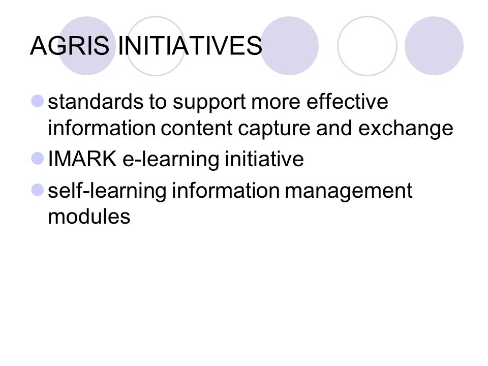 AGRIS INITIATIVES standards to support more effective information content capture and exchange IMARK e-learning initiative self-learning information management modules