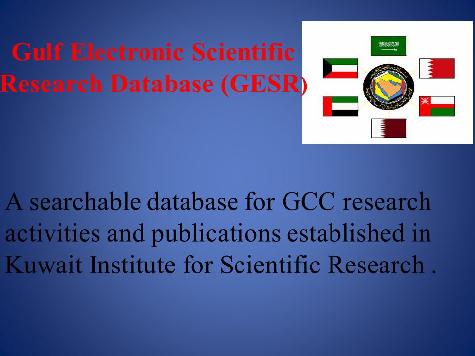 A searchable database for GCC research activities and publications established in Kuwait Institute for Scientific Research. Gulf Electronic Scientific